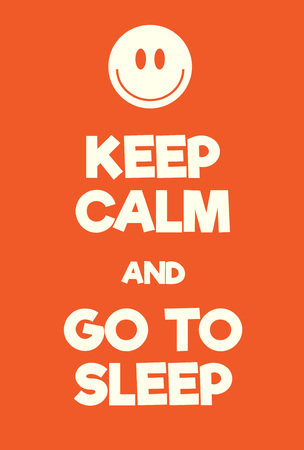 Keep Calm and Go to Sleep poster. Adaptation of the famous World War Two motivational poster of Great Britain.