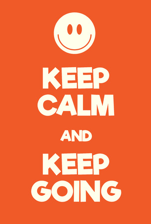 Keep Calm and Keep Going poster. Comic WW2 adaptation poster with smiley face. Positive sunny motivation poster, orange and white. Illustration