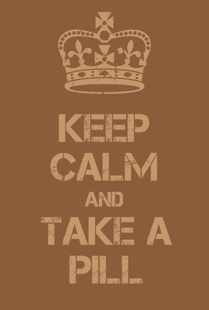 adaptation: Keep Calm and Take a pill poster. Adaptation of the famous World War Two motivational poster of Great Britain.