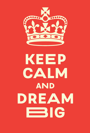 interpretation: Keep Calm and Dream Big poster. Red poster with crown, a modern interpretation of famous world war two poster. Beige on orange.