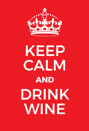 crave: Keep Calm and Drink Wine poster. Adaptation of the famous World War Two motivational poster of Great Britain.