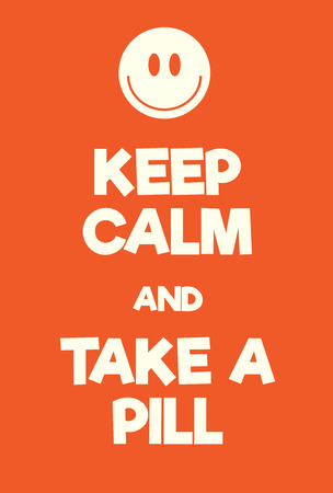 Keep Calm and Take a pill poster. Adaptation of the famous World War Two motivational poster of Great Britain.