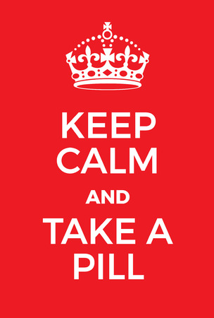 doses: Keep Calm and Take a pill poster. Adaptation of the famous World War Two motivational poster of Great Britain.