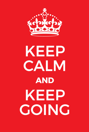 Keep Calm and Keep Going poster. Classic WW2 red poster adaptation with crown. Motivational world war two style poster.