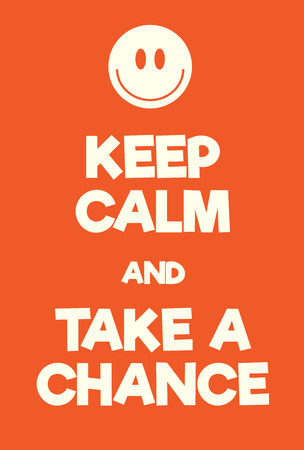 Keep Calm and Take a Chance poster. Adaptation of the famous World War Two motivational poster of Great Britain.