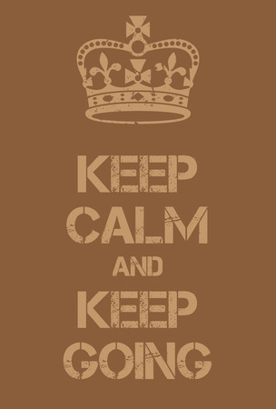 remain: Keep Calm and Keep Going poster. Military adaptation of famous motivational poster. Green on green camouflage colours. Military style royal british advertisment.