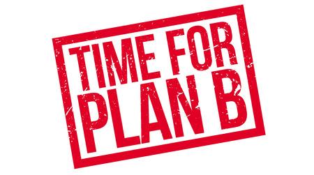 La hora de sello de goma del plan B en blanco. Imprimir, impresionar, sobreimpresión. Cambio de planes, retrabajo, próximo objetivo, movimiento estratégico, enfoque flexible, la toma de decisiones. Procedimiento de operación.
