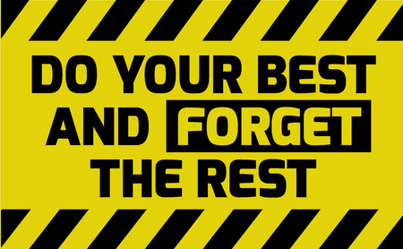 Do your best and forget the rest sign yellow with stripes, road sign variation. Bright vivid sign with warning message. Illustration