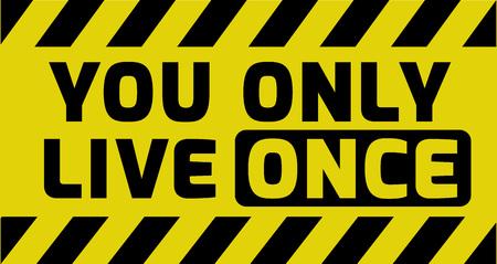 cotizacion: Sólo se vive una vez que la muestra amarilla con rayas, variación de señal de tráfico. signo vivos brillantes con el mensaje de advertencia. Vectores