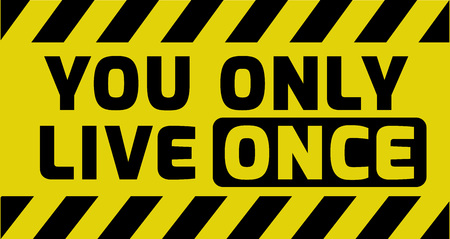 once: You only live once sign yellow with stripes, road sign variation. Bright vivid sign with warning message. Illustration