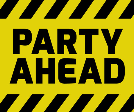 awaiting: Party Ahead sign yellow with stripes, road sign variation. Bright vivid sign with warning message.