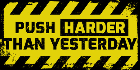 Push harder than yesterday sign yellow with stripes, road sign variation. Bright vivid sign with warning message. Illustration