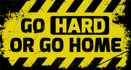 Go hard or go home sign yellow with stripes, road sign variation. Bright vivid sign with warning message. Grunge distressed effects of rusty metal plate are on separate layer. Vektorové ilustrace