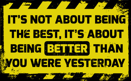 It's about being better sign yellow with stripes, road sign variation. Bright vivid sign with warning message. Grunge distressed effects of rusty metal plate are on separate layer.