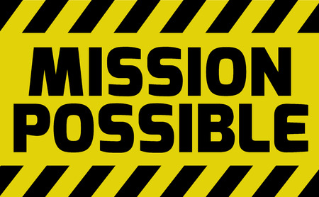 Mission Possible sign yellow with stripes, road sign variation. Bright vivid sign with warning message. Illustration