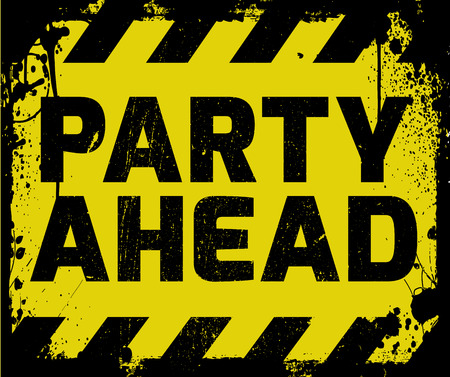expect: Party Ahead sign yellow with stripes, road sign variation. Bright vivid sign with warning message. Grunge distressed effects of rusty metal plate are on separate layer.