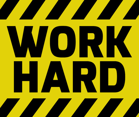 wade: Work Hard sign yellow with stripes, road sign variation. Bright vivid sign with warning message. Illustration