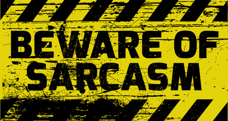 Beware of sarcasm sign yellow with stripes, road sign variation. Bright vivid sign with warning message.