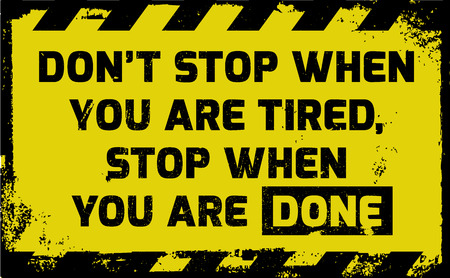 persist: Dont stop when you are tired sign yellow with stripes, road sign variation. Bright vivid sign with warning message. Grunge effects of rusty metal plate are on separate layer.