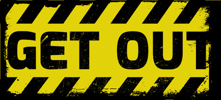 moody: Get out sign yellow with stripes, road sign variation. Bright vivid sign with warning message.