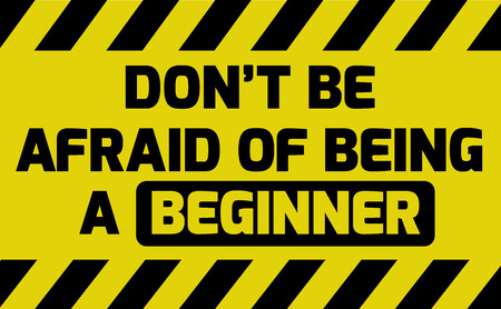 Dont be afraid of being a beginner sign yellow with stripes, road sign variation. Bright vivid sign with warning message.