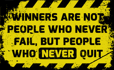 Winners never quit sign yellow with stripes, road sign variation. Bright vivid sign with warning message. Grunge distressed effects of rusty metal plate are on separate layer.