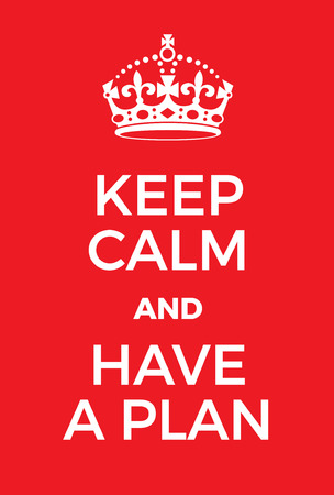 proposition: Keep Calm and Have a Plan poster. Adaptation of the famous World War Two motivational poster of Great Britain. Illustration