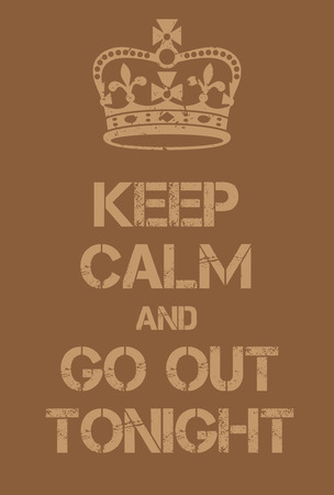 adaptation: Keep Calm and go out tonight poster. Adaptation of the famous World War Two motivational poster of Great Britain. Illustration