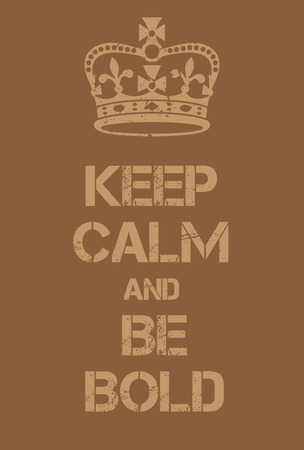 encouragements: Keep Calm and Be bold poster. Adaptation of the famous World War Two motivational poster of Great Britain.