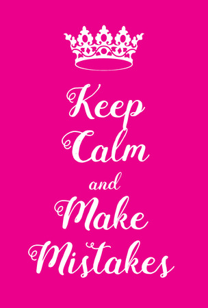 ease: Keep Calm and make mistakes poster. Adaptation of the famous World War Two motivational poster of Great Britain.