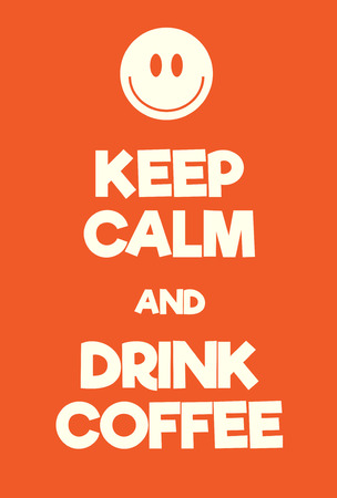 Keep Calm and Drink Coffee poster. Adaptation of the famous World War Two motivational poster of Great Britain.