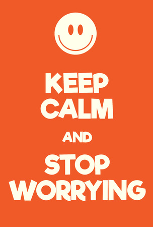 Keep Calm and stop worrying poster. Adaptation of the famous World War Two motivational poster of Great Britain. Illustration