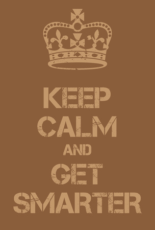 Keep Calm and Get Smarter poster. Adaptation of the famous World War Two motivational poster of Great Britain.