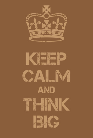Keep Calm and Think big poster. Adaptation of the famous World War Two motivational poster of Great Britain.