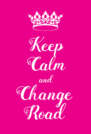 adaptation: Keep Calm and Change Road poster. Adaptation of the famous World War Two motivational poster of Great Britain.