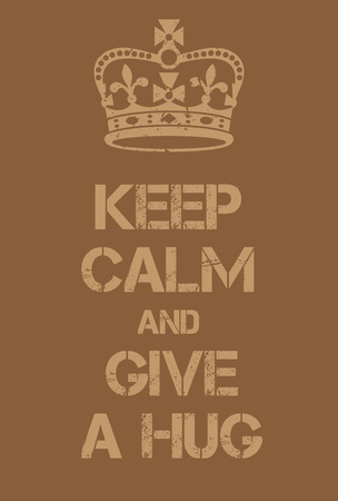 adaptation: Keep Calm and give a hug poster. Adaptation of the famous World War Two motivational poster of Great Britain.