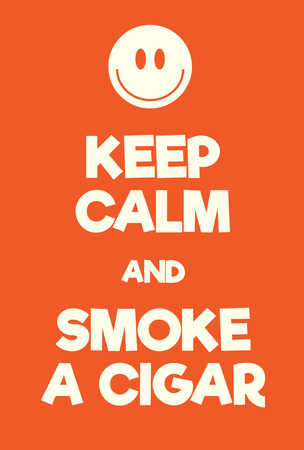 Keep Calm and smoke a cigar poster. Adaptation of the famous World War Two motivational poster of Great Britain.