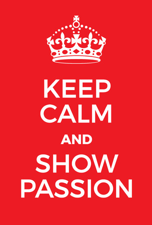 eagerness: Keep Calm and Show Passion poster. Adaptation of the famous World War Two motivational poster of Great Britain.
