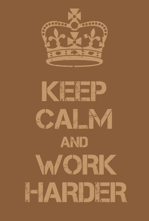 fulfill: Keep Calm and Work Harder poster. Adaptation of the famous World War Two motivational poster of Great Britain.
