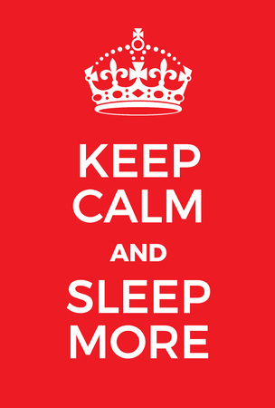 recline: Keep Calm and Sleep More poster. Adaptation of the famous World War Two motivational poster of Great Britain.
