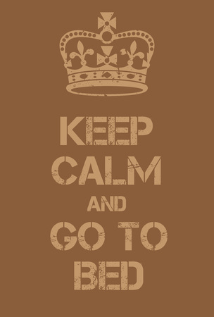 hangover: Keep Calm and go to bed poster. Adaptation of the famous World War Two motivational poster of Great Britain.
