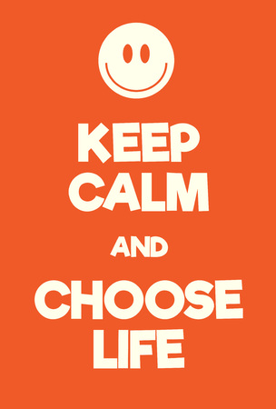 Keep Calm and choose life poster. Adaptation of the famous World War Two motivational poster of Great Britain.
