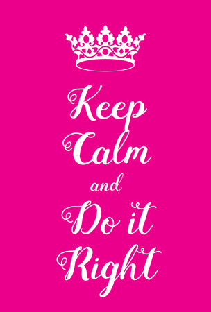Keep Calm and Do it right poster. Adaptation of the famous World War Two motivational poster of Great Britain.