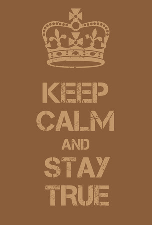 Keep Calm and Stay True poster. Adaptation of the famous World War Two motivational poster of Great Britain. Stock Illustratie