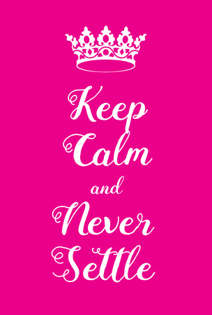encouragements: Keep Calm and Never Settle poster. Adaptation of the famous World War Two motivational poster of Great Britain. Illustration