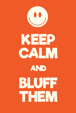 Keep Calm and bluff them poster. Adaptation of the famous World War Two motivational poster of Great Britain.