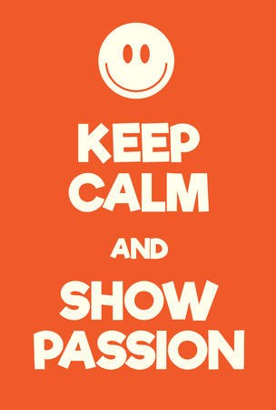 devotion: Keep Calm and Show Passion poster. Adaptation of the famous World War Two motivational poster of Great Britain.