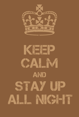 try: Keep Calm and Stay up all night poster. Adaptation of the famous World War Two motivational poster of Great Britain. Illustration