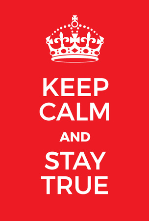 true: Keep Calm and Stay True poster. Adaptation of the famous World War Two motivational poster of Great Britain. Illustration
