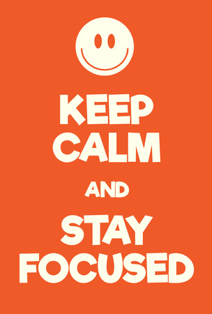 Keep Calm and Stay Focused poster. Adaptation of the famous World War Two motivational poster of Great Britain.
